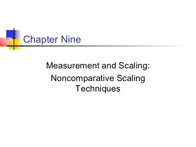 Chapter Nine    Measurement and Scaling:     Noncomparative Scaling          Techniques