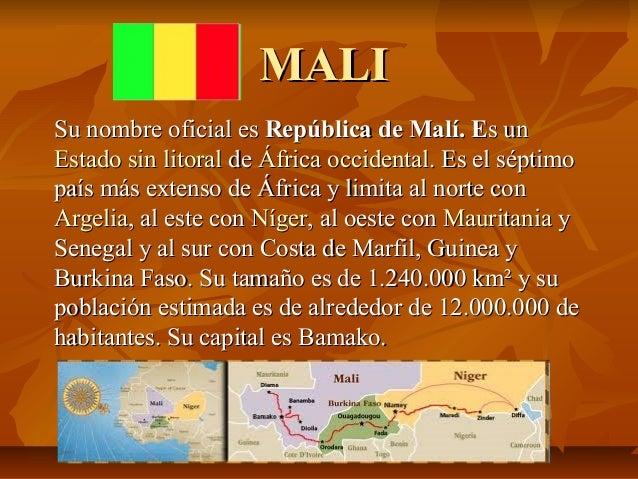 MALISu nombre oficial es República de Malí. Es unEstado sin litoral de África occidental. Es el séptimopaís más extenso de...