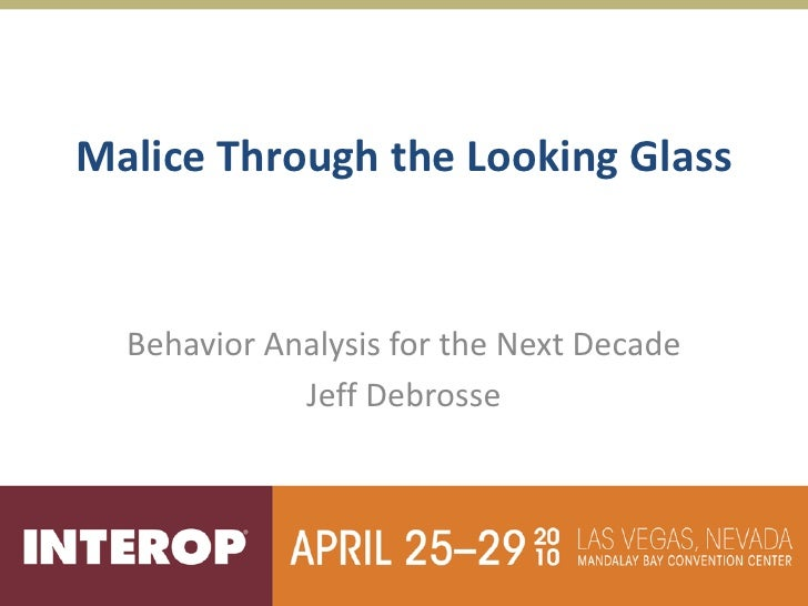 Malice Through the Looking Glass     Behavior Analysis for the Next Decade              Jeff Debrosse