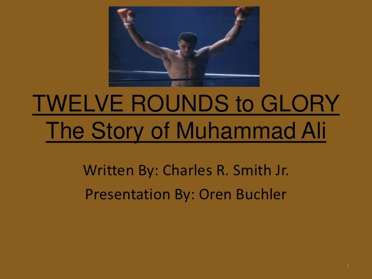 TWELVE ROUNDS to GLORYThe Story of Muhammad Ali<br />Written By: Charles R. Smith Jr.<br />Presentation By: Oren Buchler<b...