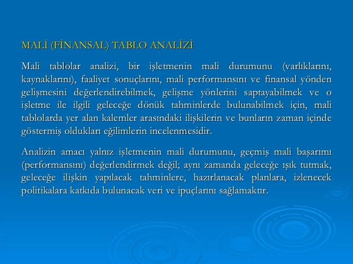 MALİ (FİNANSAL) TABLO ANALİZİ Mali tablolar analizi, bir işletmenin mali durumunu (varlıklarını, kaynaklarını), faaliyet s...