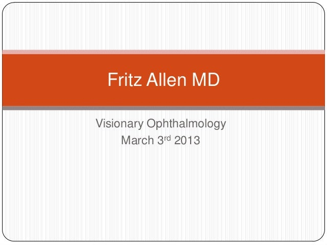 Fritz Allen MDVisionary Ophthalmology     March 3rd 2013