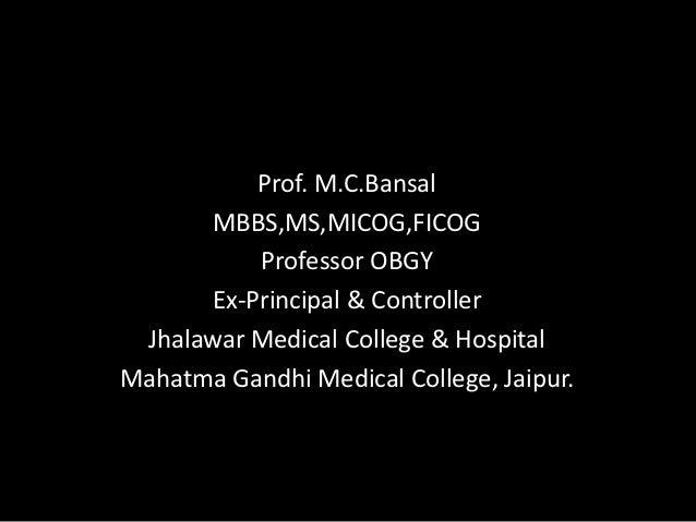 Prof. M.C.Bansal    Ovarian Malignancy       MBBS,MS,MICOG,FICOG          Professor OBGY      Ex-Principal & Controller Jh...