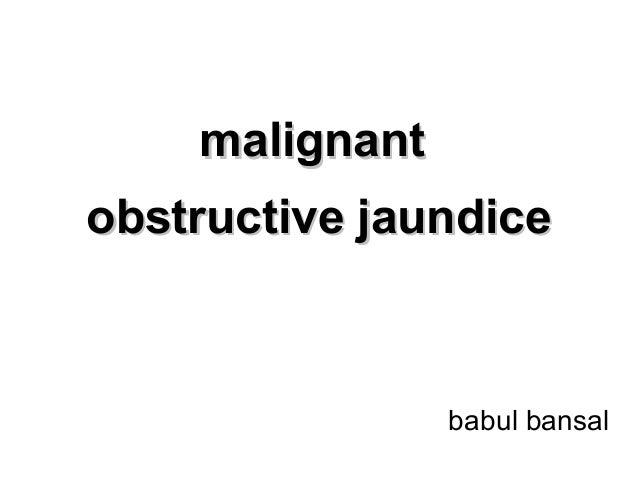 malignant BANSAL (Surgical Obstructive Jaundice)