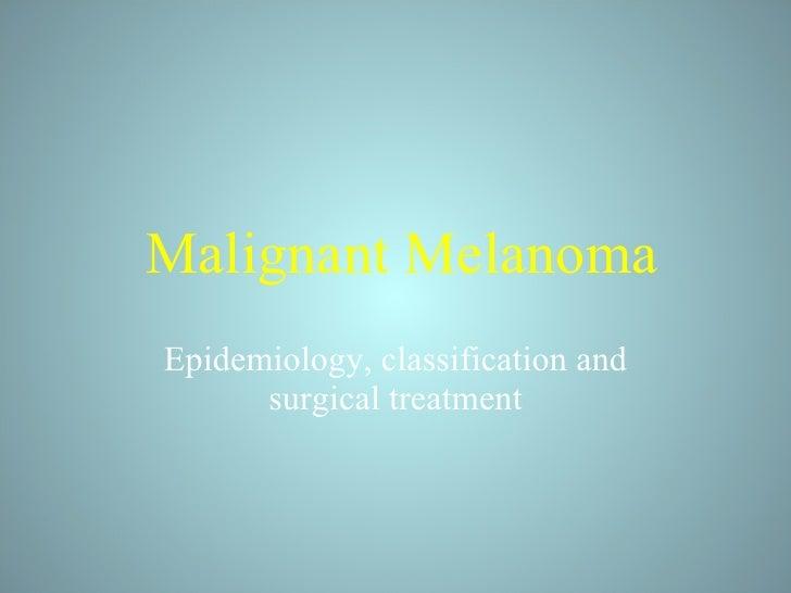 Malignant Melanoma Epidemiology, classification and surgical treatment