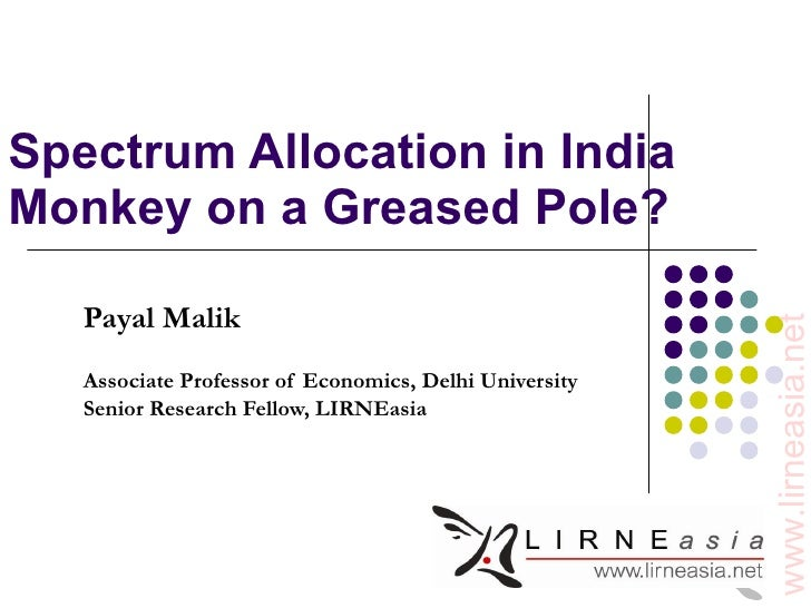 Spectrum Allocation in India: Monkey on a grease pole   Spectrum Allocation in India Monkey on a Greased Pole? Payal Mal...