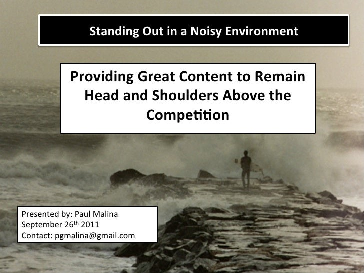 Standing	  Out	  in	  a	  Noisy	  Environment   	                 Providing	  Great	  Content	  to	  Remain	              ...