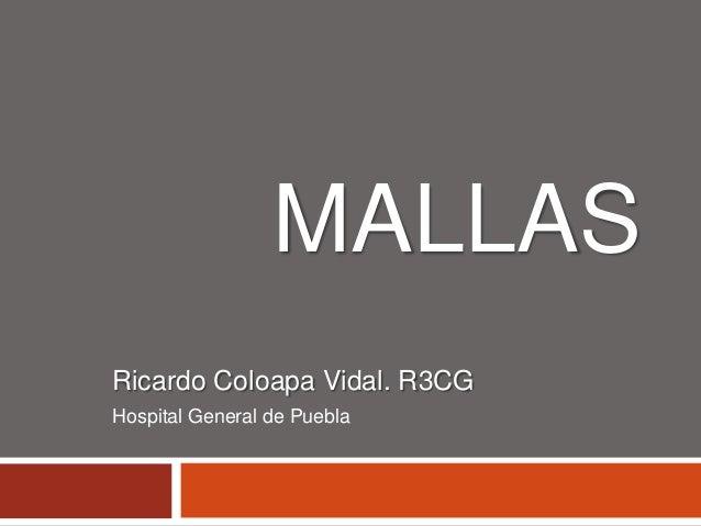 MALLAS Ricardo Coloapa Vidal. R3CG Hospital General de Puebla