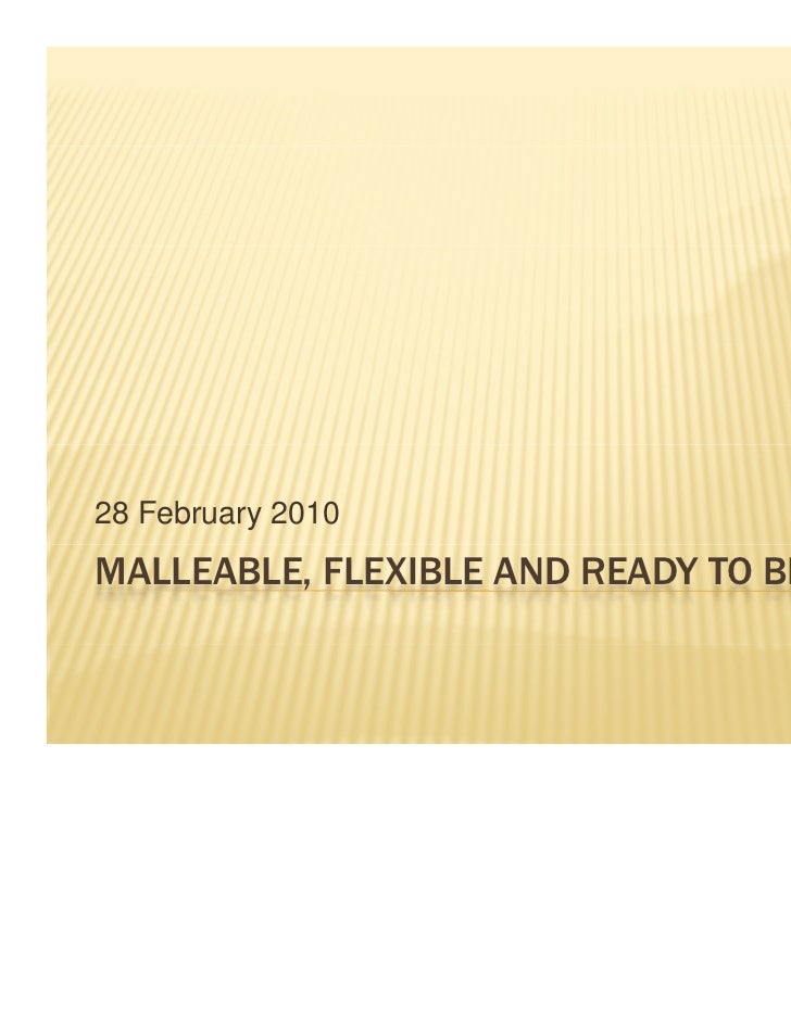 Malleable, Flexible and Ready to be Used