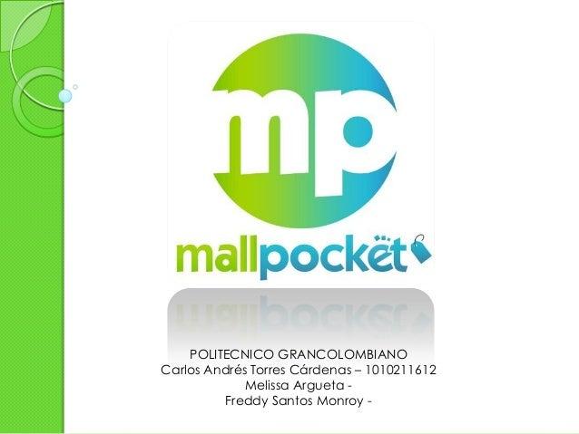 POLITECNICO GRANCOLOMBIANO Carlos Andrés Torres Cárdenas – 1010211612 Melissa Argueta - Freddy Santos Monroy -