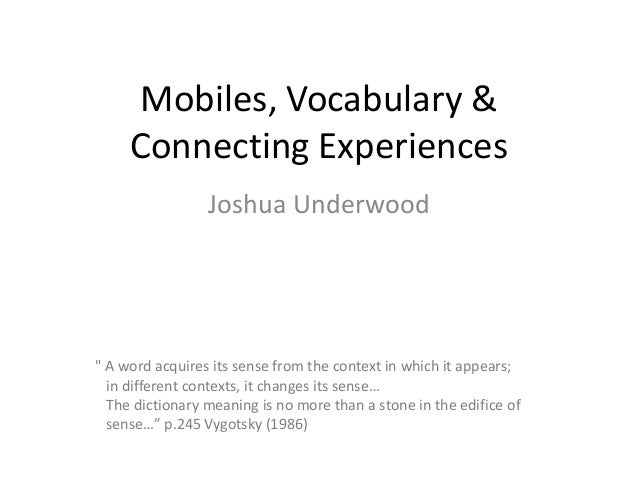 """Mobiles, Vocabulary & Connecting Experiences Joshua Underwood """" A word acquires its sense from the context in which it app..."""