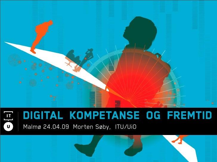 DigitalkompetanseogFremtid Malmø 24.04.09 Morten Søby, ITU/UiO