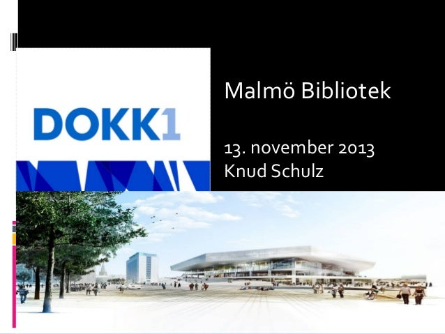 Malmö Bibliotek 13. november 2013 Knud Schulz