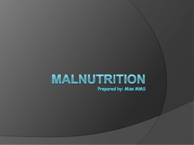 Introduction Malnutrition is failing health that result  from not eating a balance diet over a  long period of time. Mal...