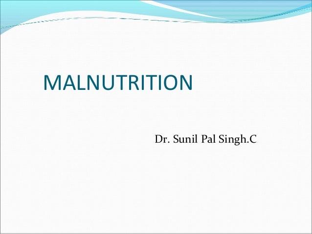 MALNUTRITION        Dr. Sunil Pal Singh.C