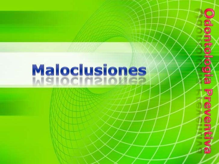 Maloclusiones<br />Odontologia Preventiva<br />