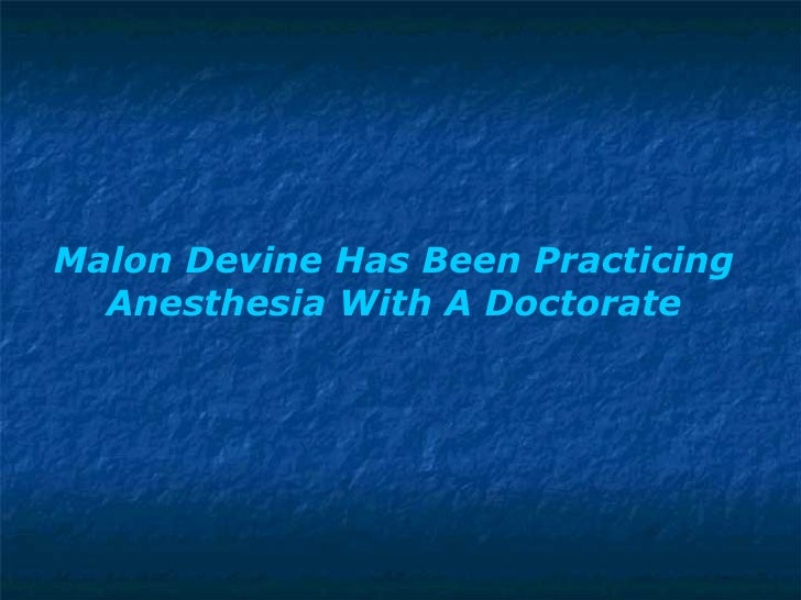 Malon Devine Has Been Practicing Anesthesia With A Doctorate