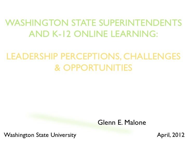 WASHINGTON STATE SUPERINTENDENTS    AND K-12 ONLINE LEARNING:LEADERSHIP PERCEPTIONS, CHALLENGES         & OPPORTUNITIES   ...