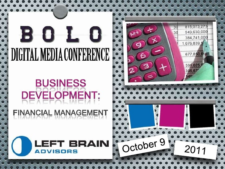 Business Development:<br />Financial Management<br />October 9<br />2011<br />