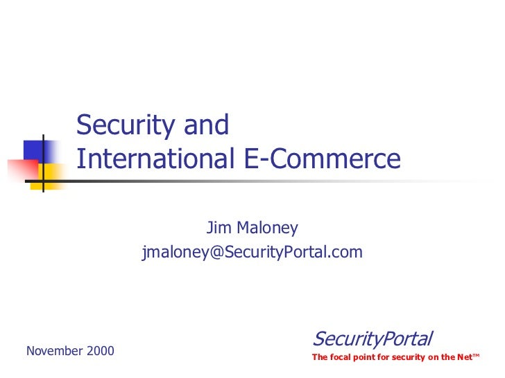 Security and       International E-Commerce                        Jim Maloney                jmaloney@SecurityPortal.comN...