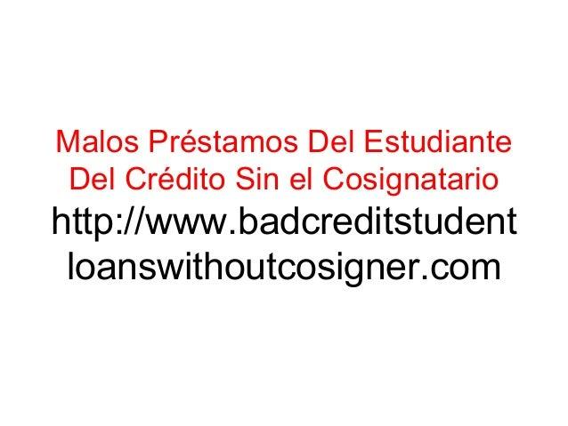 Malos Préstamos Del Estudiante Del Crédito Sin el Cosignatario http://www.badcreditstudent loanswithoutcosigner.com