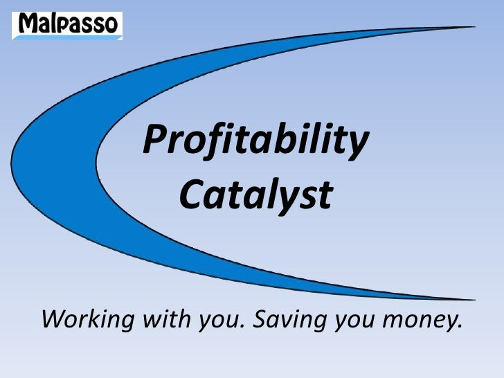 ProfitabilityCatalyst<br />Working with you. Saving you money.<br />