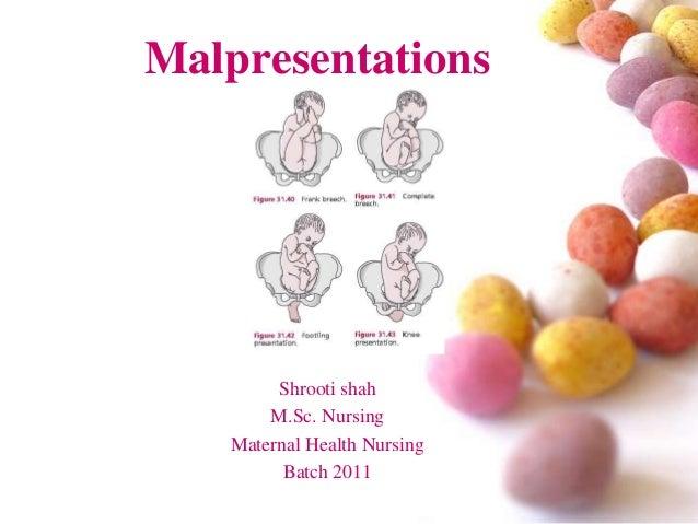 Malpresentations  Shrooti shah M.Sc. Nursing Maternal Health Nursing Batch 2011