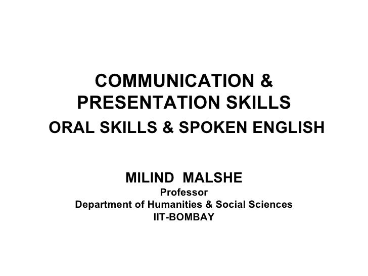 COMMUNICATION &  PRESENTATION SKILLSORAL SKILLS & SPOKEN ENGLISH           MILIND MALSHE                   Professor  Depa...