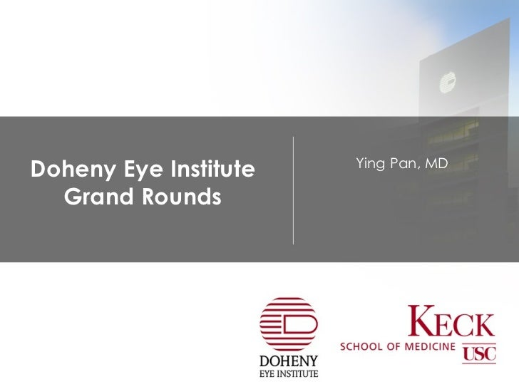 Doheny Eye Institute Grand Rounds Ying Pan, MD