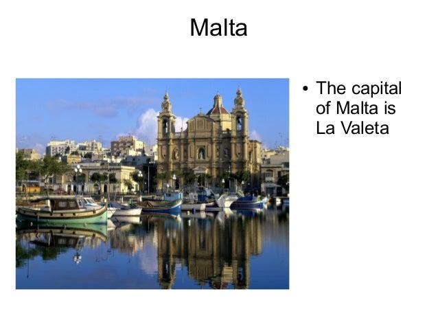 Malta        ●   The capital            of Malta is            La Valeta