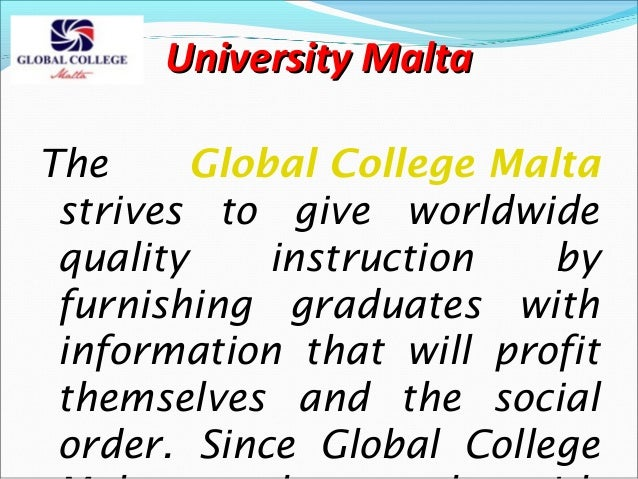 University Malta The Global College Malta strives to give worldwide quality instruction by furnishing graduates with infor...
