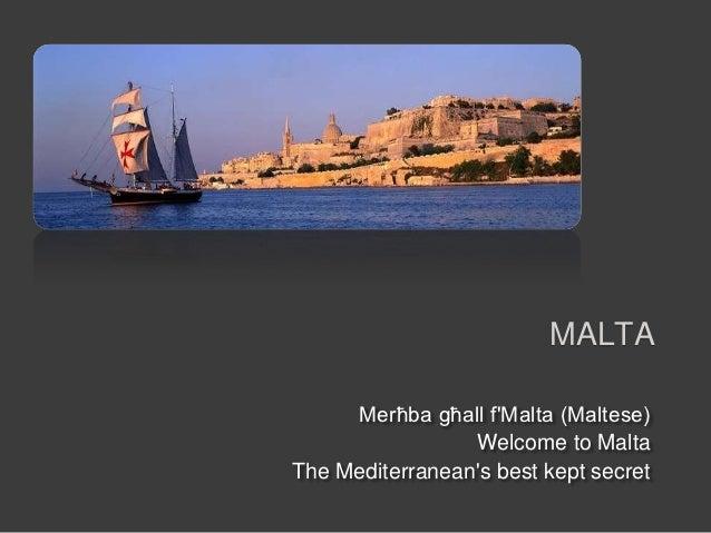 MALTA     Merħba għall fMalta (Maltese)                 Welcome to MaltaThe Mediterraneans best kept secret