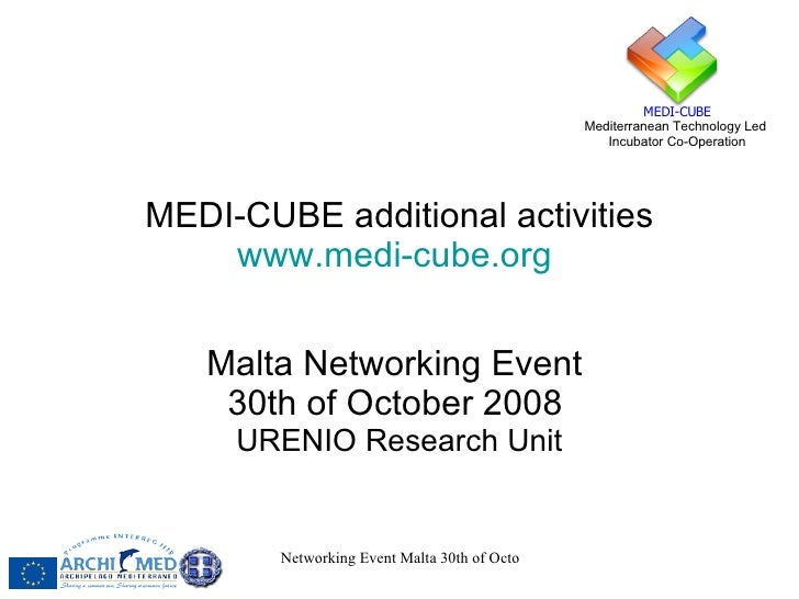 MEDI-CUBE additional activities www.medi-cube.org   Malta Networking Event  30th of October 2008   URENIO Research Unit