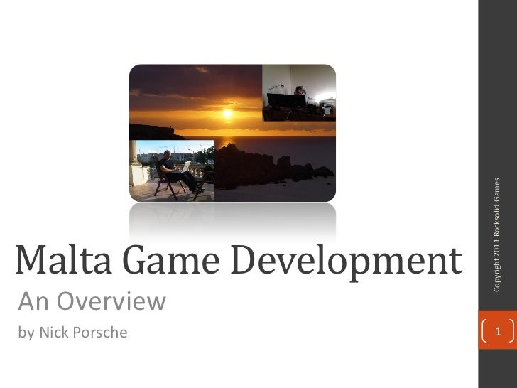 Copyright 2011 Rocksolid GamesMalta Game DevelopmentAn Overviewby Nick Porsche                 1