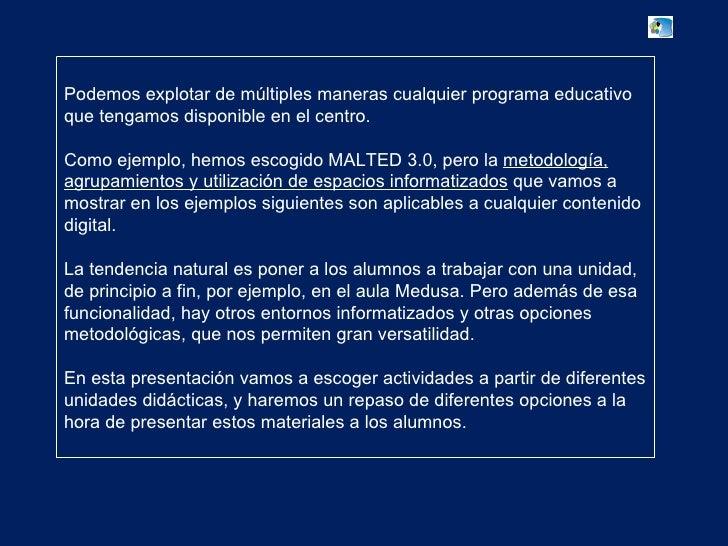 Podemos explotar de múltiples maneras cualquier programa educativo que tengamos disponible en el centro. Como ejemplo, hem...
