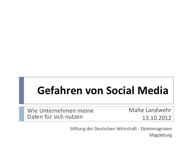 Gefahren von Social MediaWie Unternehmen meine                    Malte LandwehrDaten für sich nutzen                     ...