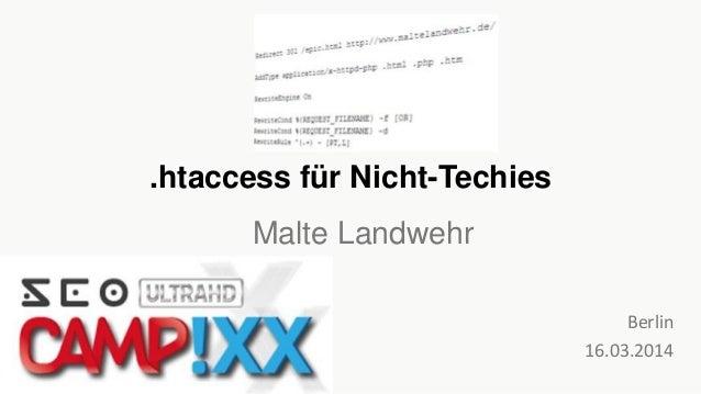 .htaccess für Nicht-Techies Berlin 16.03.2014 Malte Landwehr