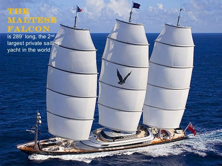 The Maltese Falcon   is 289' long, the 2 nd  largest private sailing yacht in the world