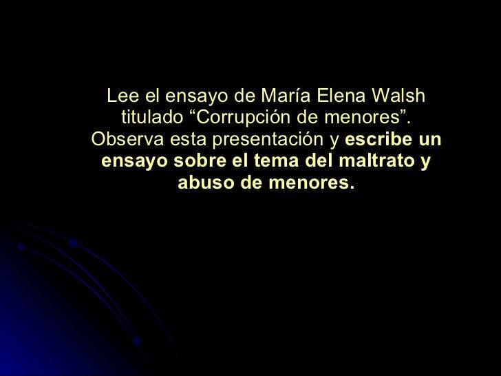 """Lee el ensayo de María Elena Walsh titulado """"Corrupción de menores"""". Observa esta presentación y  escribe un ensayo sobre ..."""