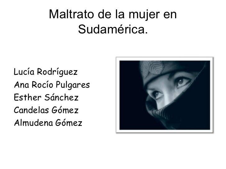 <ul>Maltrato de la mujer en Sudamérica. </ul><ul><li>Lucía Rodríguez