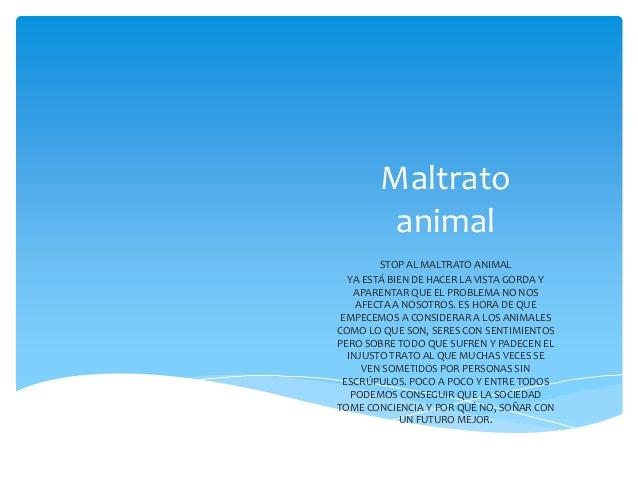 Maltrato animal STOP AL MALTRATO ANIMAL YA ESTÁ BIEN DE HACER LA VISTA GORDA Y APARENTAR QUE EL PROBLEMA NO NOS AFECTA A N...