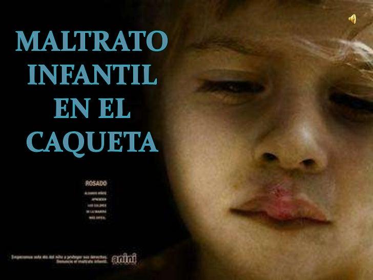 MALTRATO INFANTIL <br />EN EL<br />CAQUETA<br />