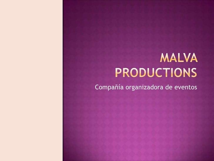 Malva Productions<br />Compañía organizadora de eventos <br />