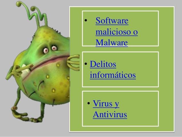 • Software  malicioso o  Malware  • Delitos  informáticos  • Virus y  Antivirus