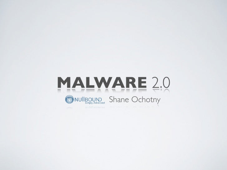 MALWARE 2.0      Shane Ochotny