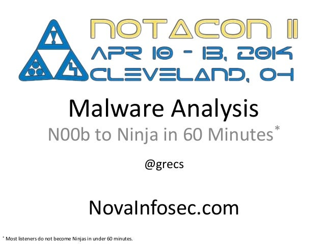 Malware Analysis N00b to Ninja in 60 Minutes* @grecs NovaInfosec.com * Most listeners do not become Ninjas in under 60 min...