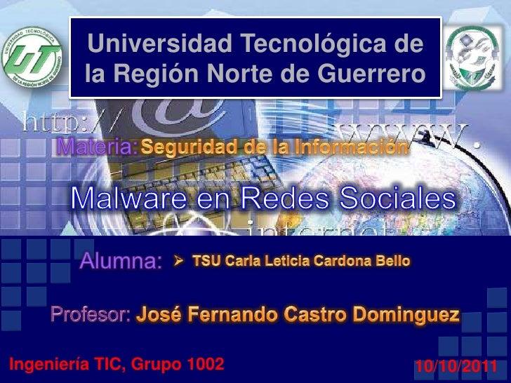 Universidad Tecnológica de la Región Norte de Guerrero<br />Materia:<br />Seguridad de la Información<br />Malware en Rede...