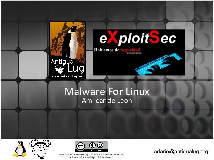 <ul>Malware For Linux </ul><ul>Amilcar de León </ul>[email_address] Esta obra está liberada bajo una licencia Creative Com...