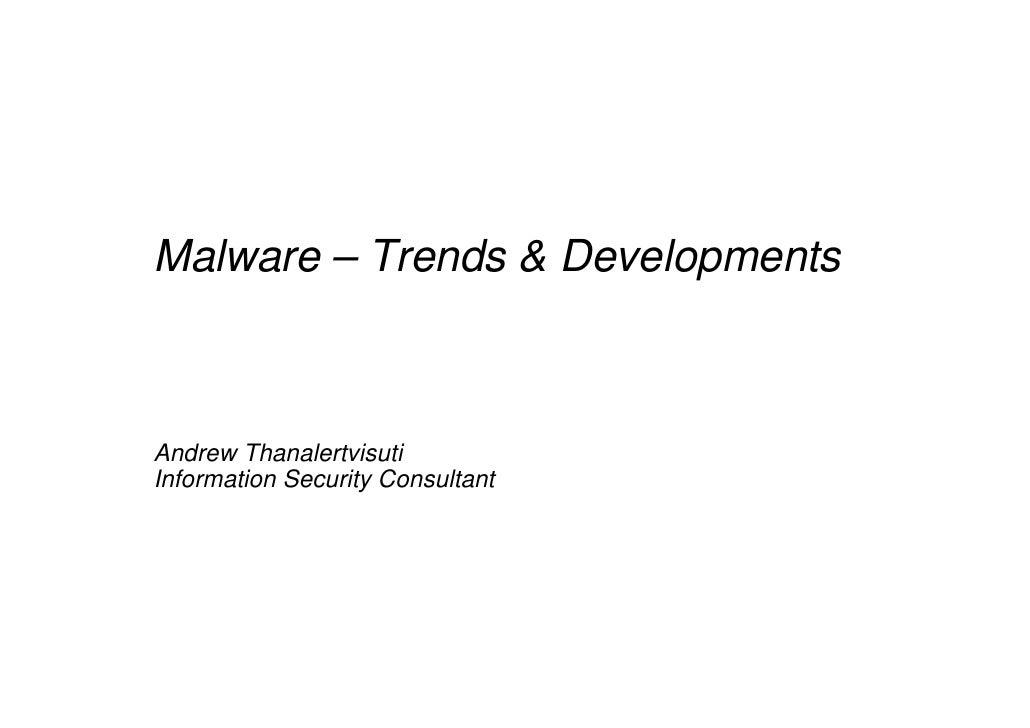 Malware – Trends & Developments    Andrew Thanalertvisuti Information Security Consultant