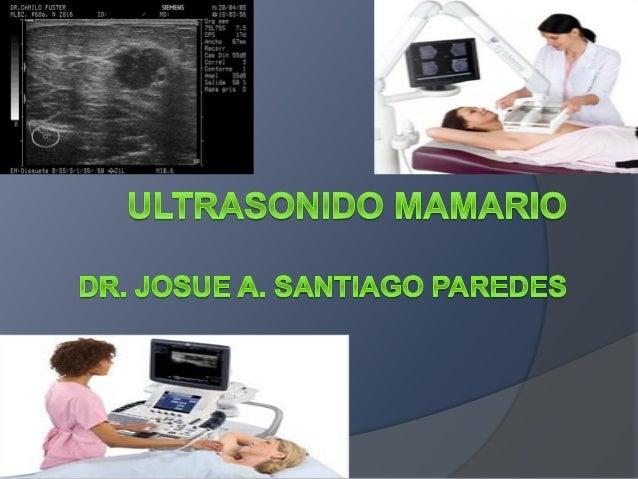 INTRODUCCION  El ultrasonido de mama: - Es un examen complementario en aquellas anormalidades detectadas en la mamografía...